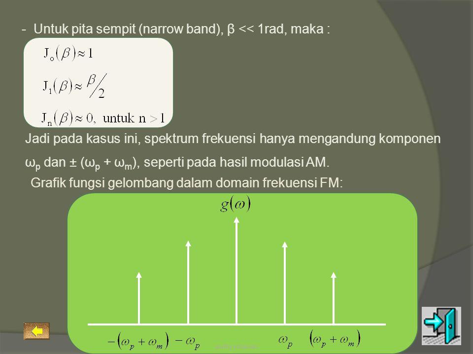 - Untuk pita sempit (narrow band), β << 1rad, maka :