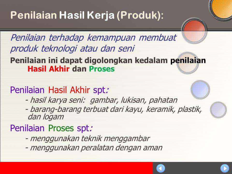 Penilaian Hasil Kerja (Produk): Penilaian terhadap kemampuan membuat produk teknologi atau dan seni