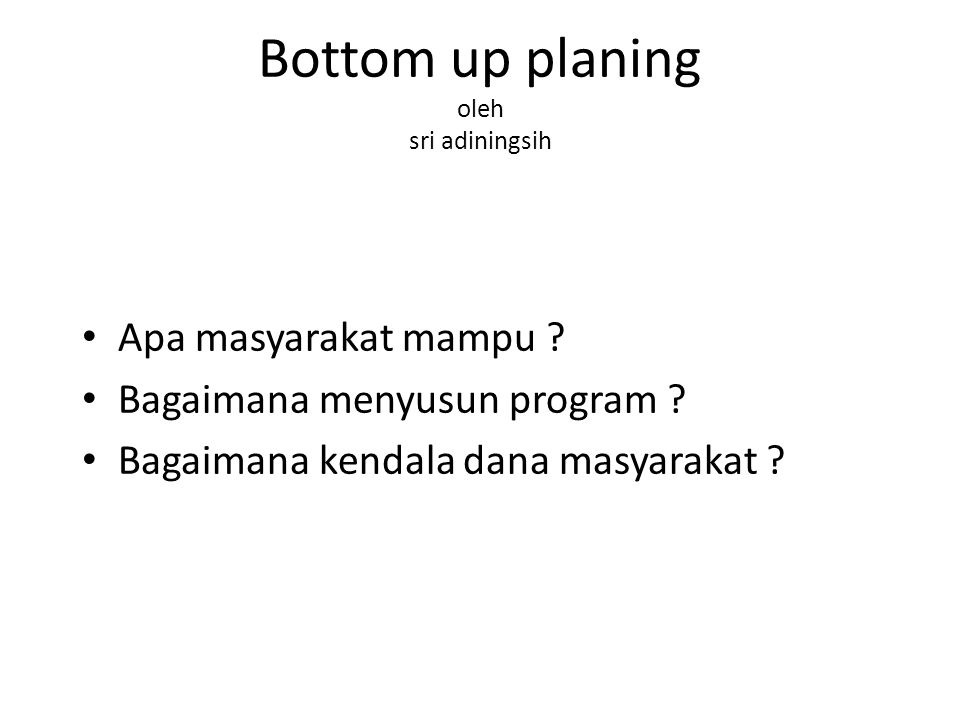 Bottom up planing oleh sri adiningsih