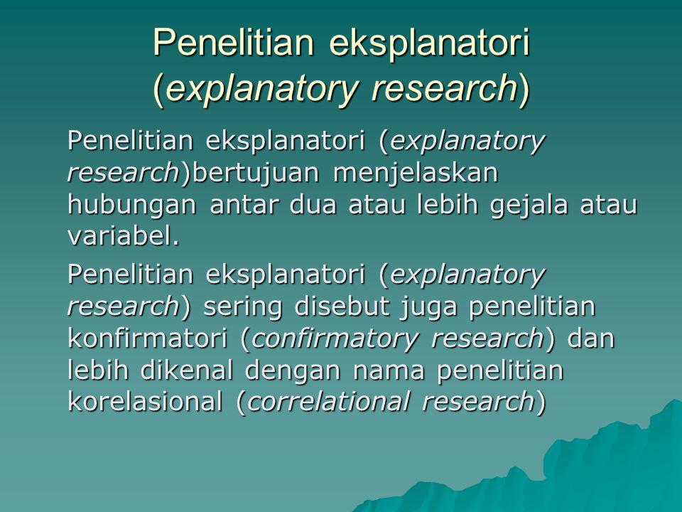 Penelitian eksplanatori (explanatory research)