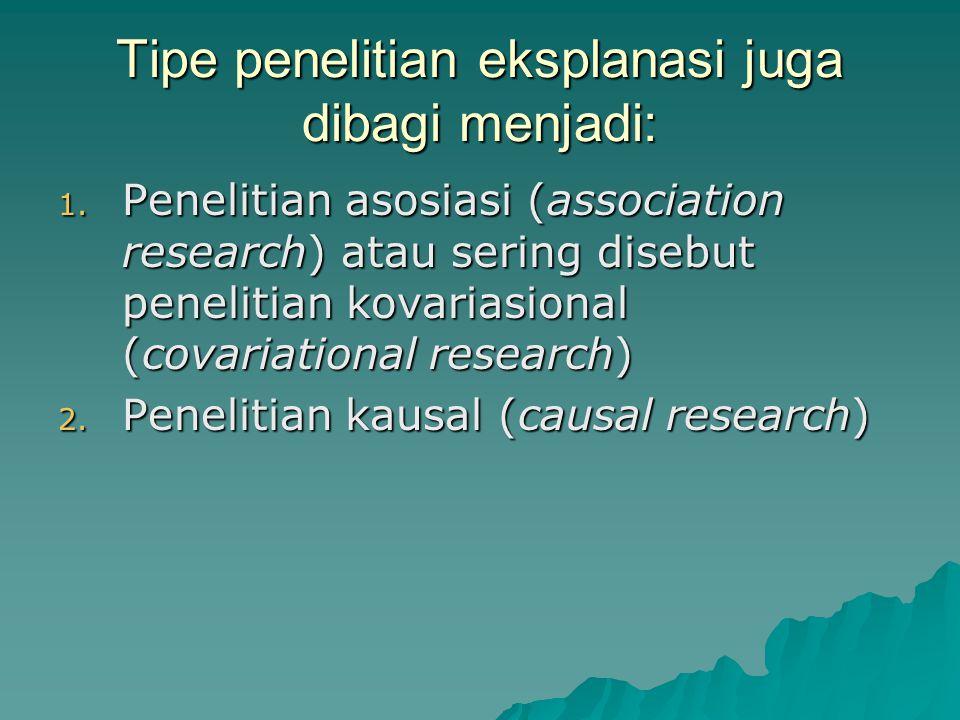 Tipe penelitian eksplanasi juga dibagi menjadi: