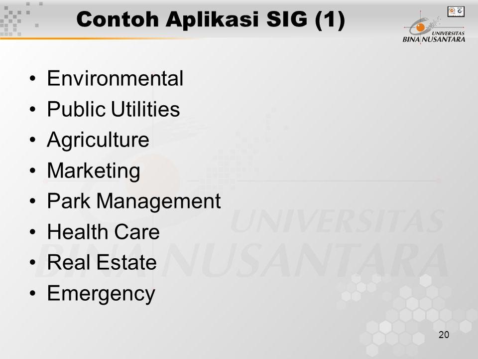 Contoh Aplikasi SIG (1) Environmental. Public Utilities. Agriculture. Marketing. Park Management.