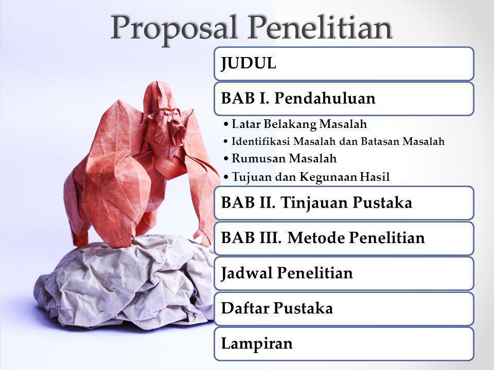 Proposal Penelitian JUDUL BAB I. Pendahuluan BAB II. Tinjauan Pustaka