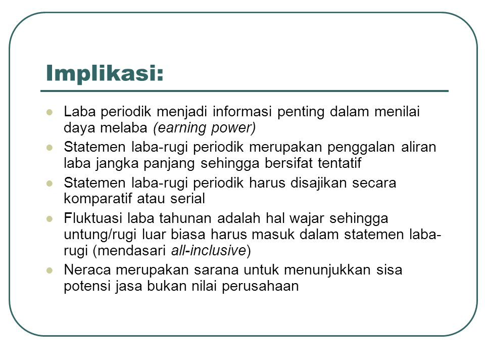 Implikasi: Laba periodik menjadi informasi penting dalam menilai daya melaba (earning power)