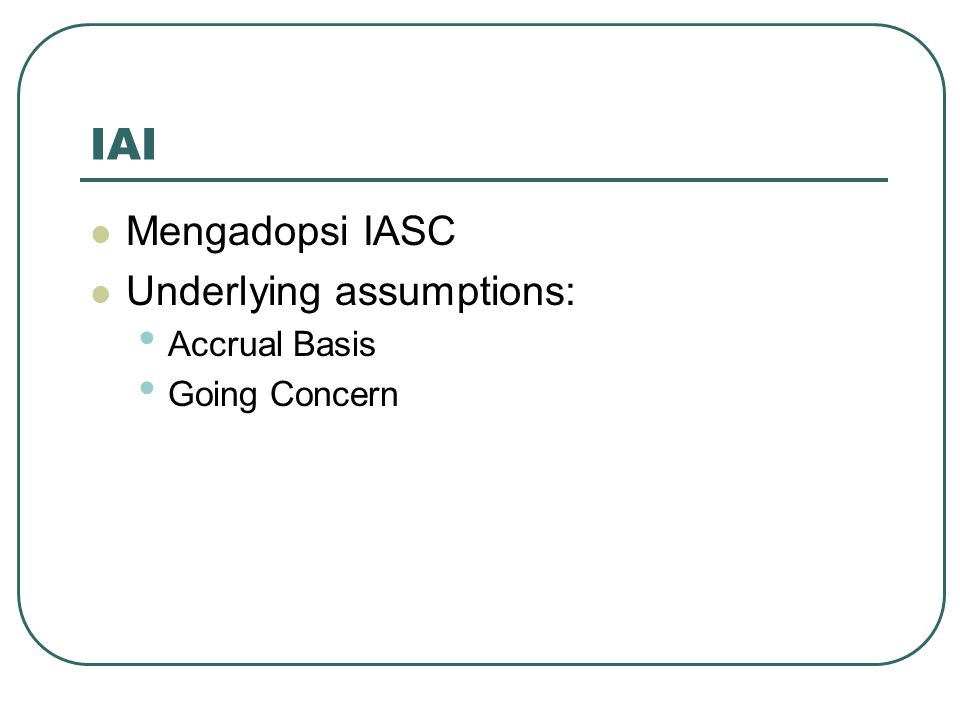 IAI Mengadopsi IASC Underlying assumptions: Accrual Basis