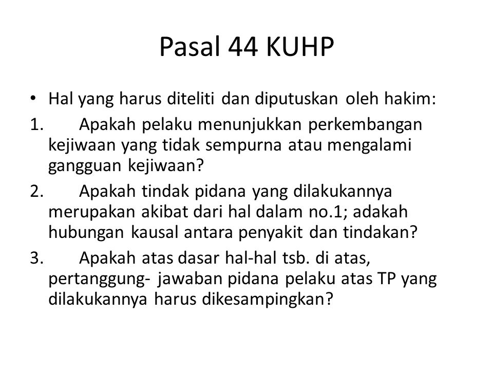 Pasal 44 KUHP Hal yang harus diteliti dan diputuskan oleh hakim: