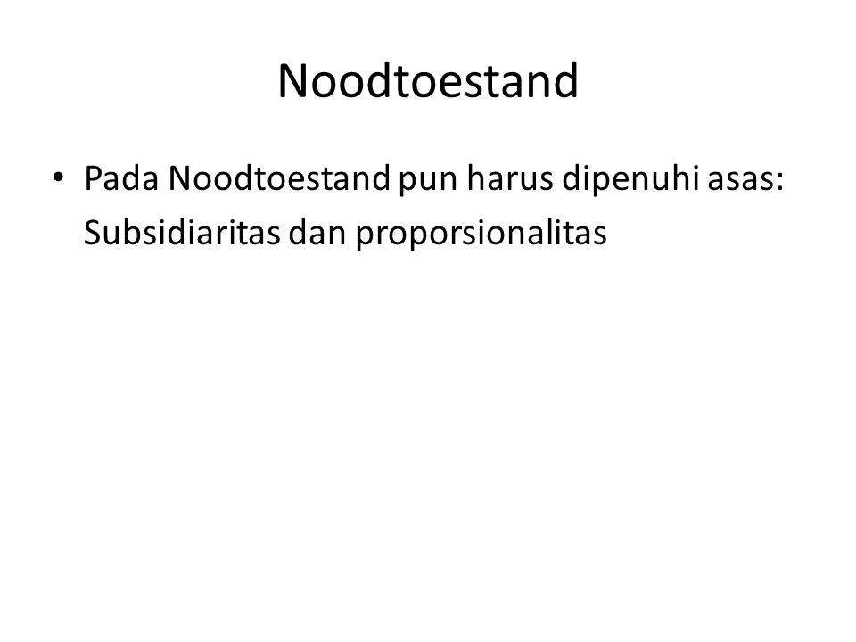 Noodtoestand Pada Noodtoestand pun harus dipenuhi asas: