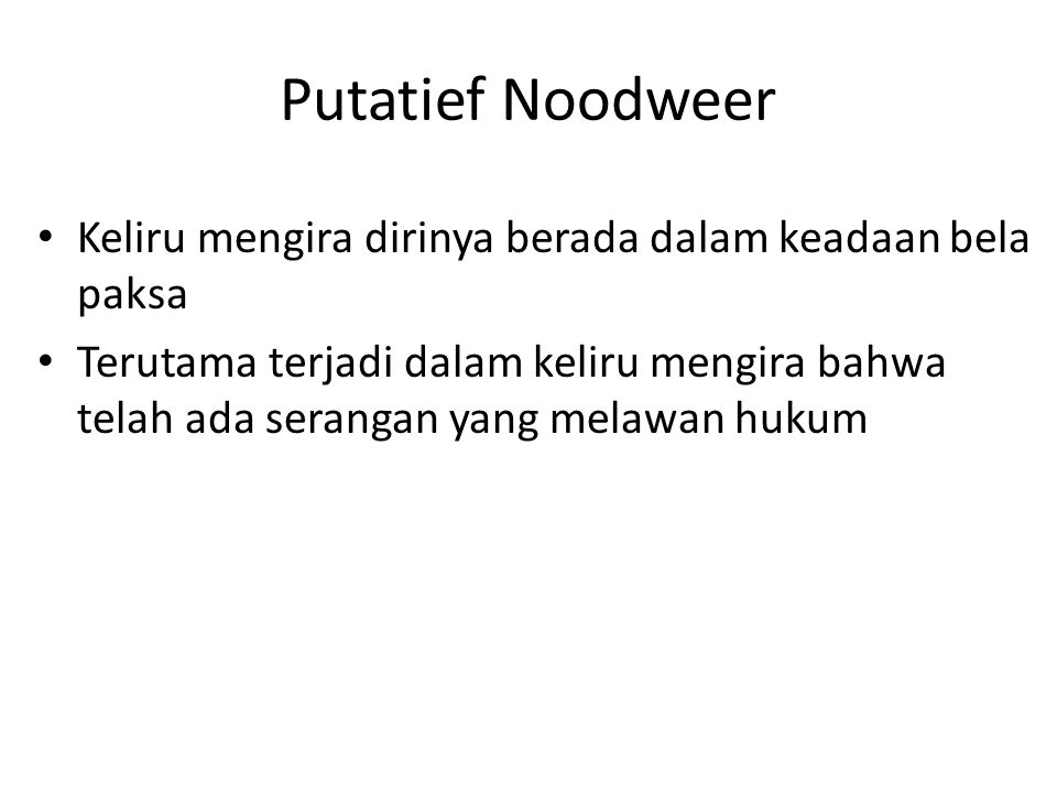 Putatief Noodweer Keliru mengira dirinya berada dalam keadaan bela paksa.