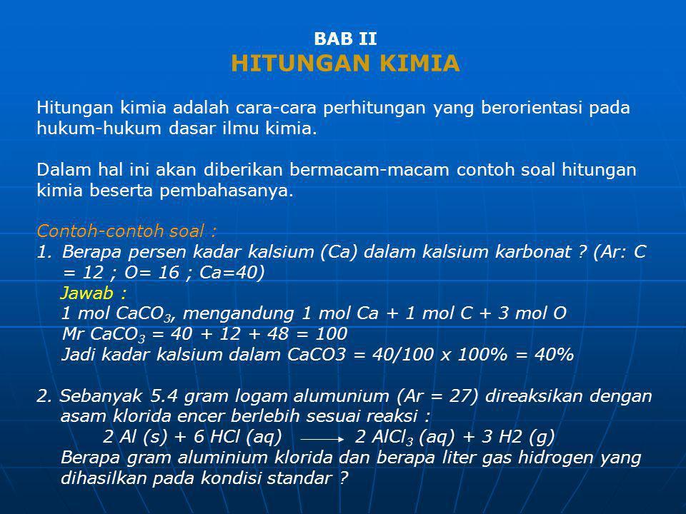 BAB II HITUNGAN KIMIA. Hitungan kimia adalah cara-cara perhitungan yang berorientasi pada. hukum-hukum dasar ilmu kimia.