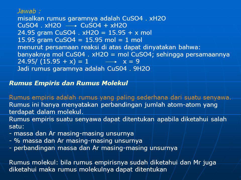 Jawab : misalkan rumus garamnya adalah CuSO4 . xH2O. CuSO4 . xH2O CuSO4 + xH2O. 24.95 gram CuSO4 . xH2O = 15.95 + x mol.