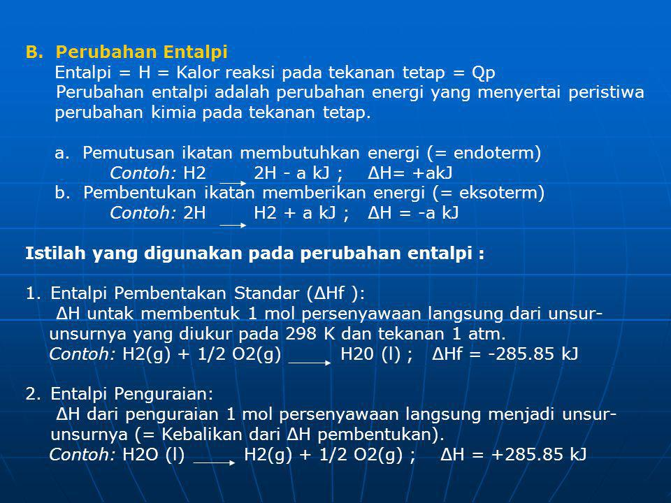 B. Perubahan Entalpi Entalpi = H = Kalor reaksi pada tekanan tetap = Qp Perubahan entalpi adalah perubahan energi yang menyertai peristiwa.