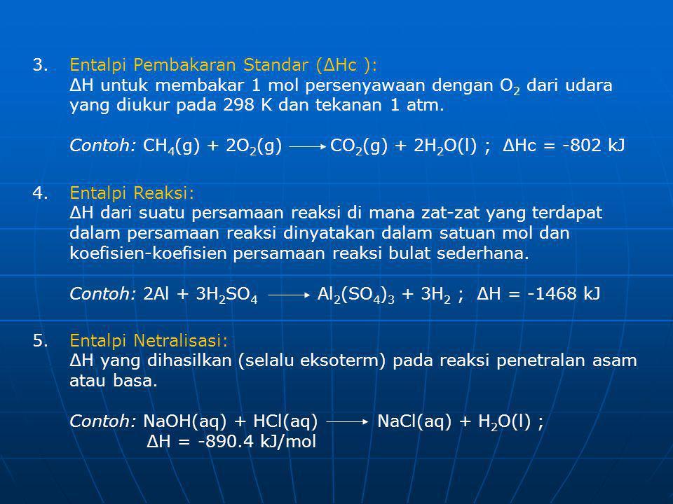 3. Entalpi Pembakaran Standar (∆Hc ): ∆H untuk membakar 1 mol persenyawaan dengan O2 dari udara yang diukur pada 298 K dan tekanan 1 atm.