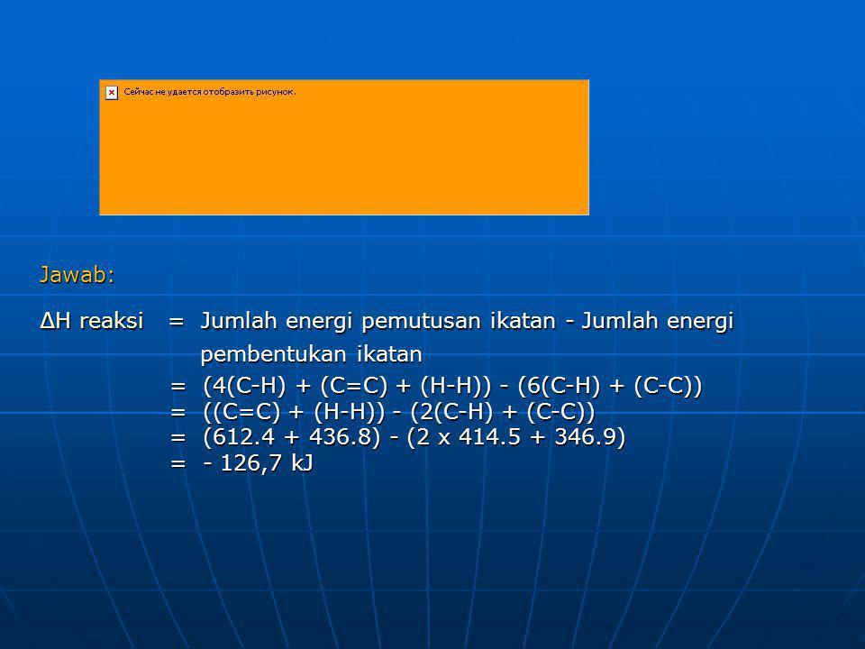 Jawab: ∆H reaksi = Jumlah energi pemutusan ikatan - Jumlah energi. pembentukan ikatan.