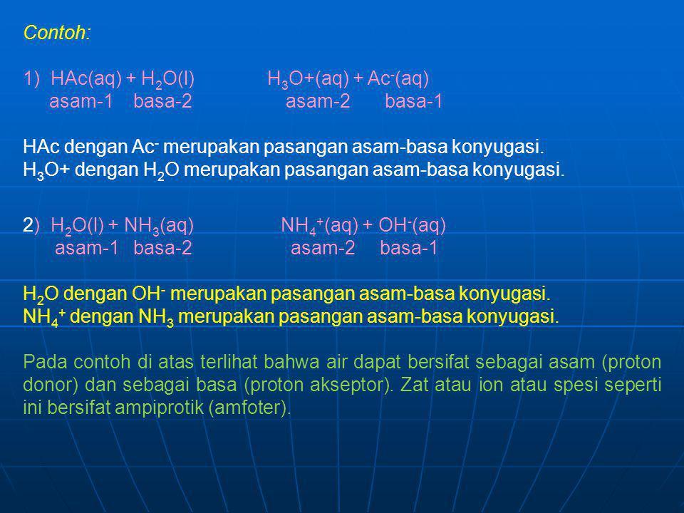 Contoh: 1) HAc(aq) + H2O(l) H3O+(aq) + Ac-(aq) asam-1 basa-2 asam-2 basa-1.