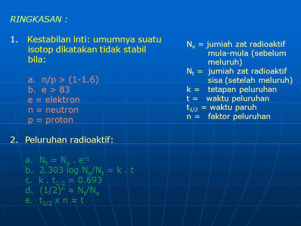 1. Kestabilan inti: umumnya suatu isotop dikatakan tidak stabil bila: