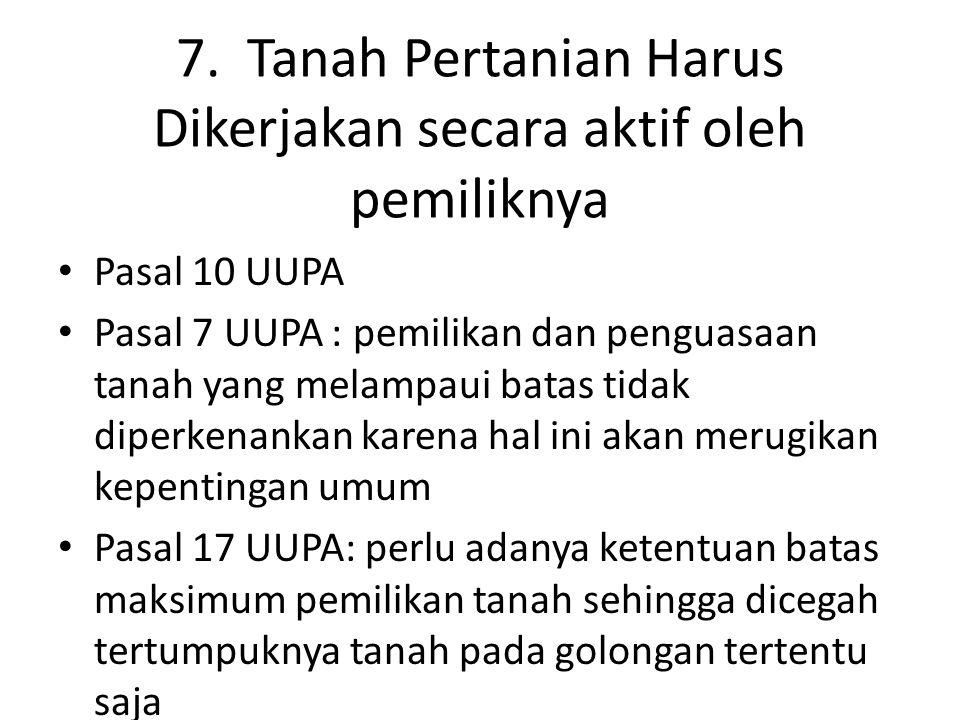 7. Tanah Pertanian Harus Dikerjakan secara aktif oleh pemiliknya