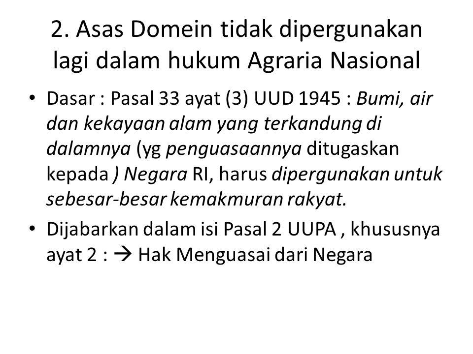 2. Asas Domein tidak dipergunakan lagi dalam hukum Agraria Nasional