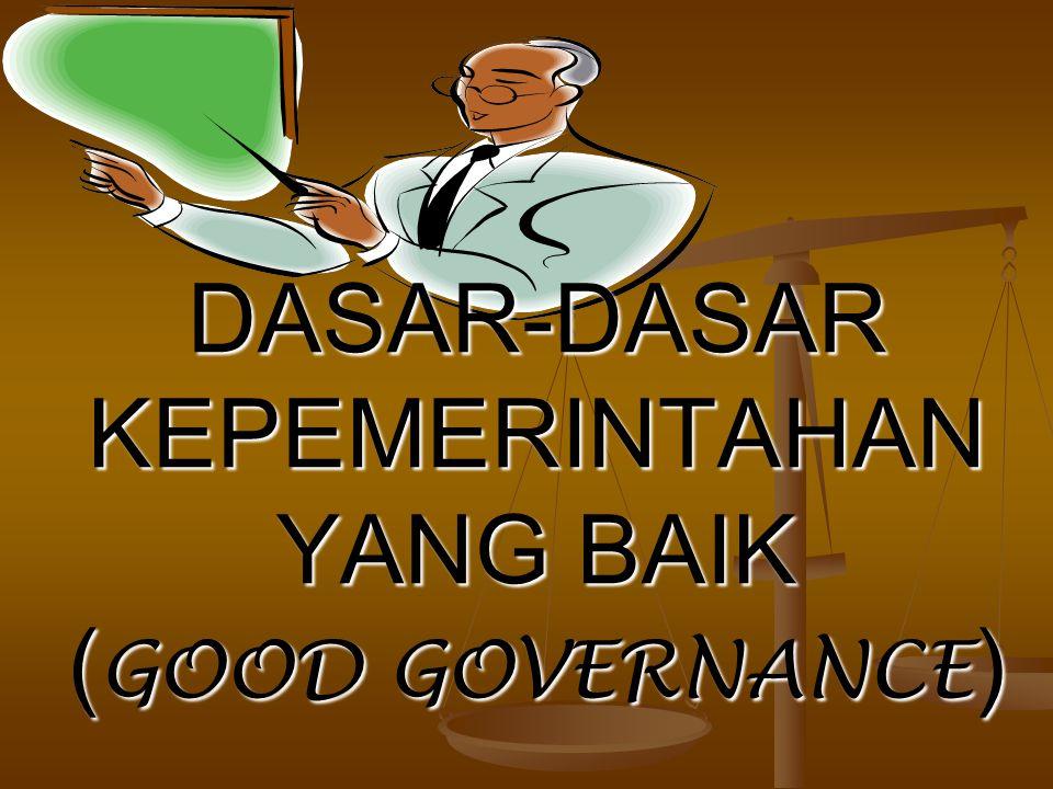 DASAR-DASAR KEPEMERINTAHAN YANG BAIK (GOOD GOVERNANCE)