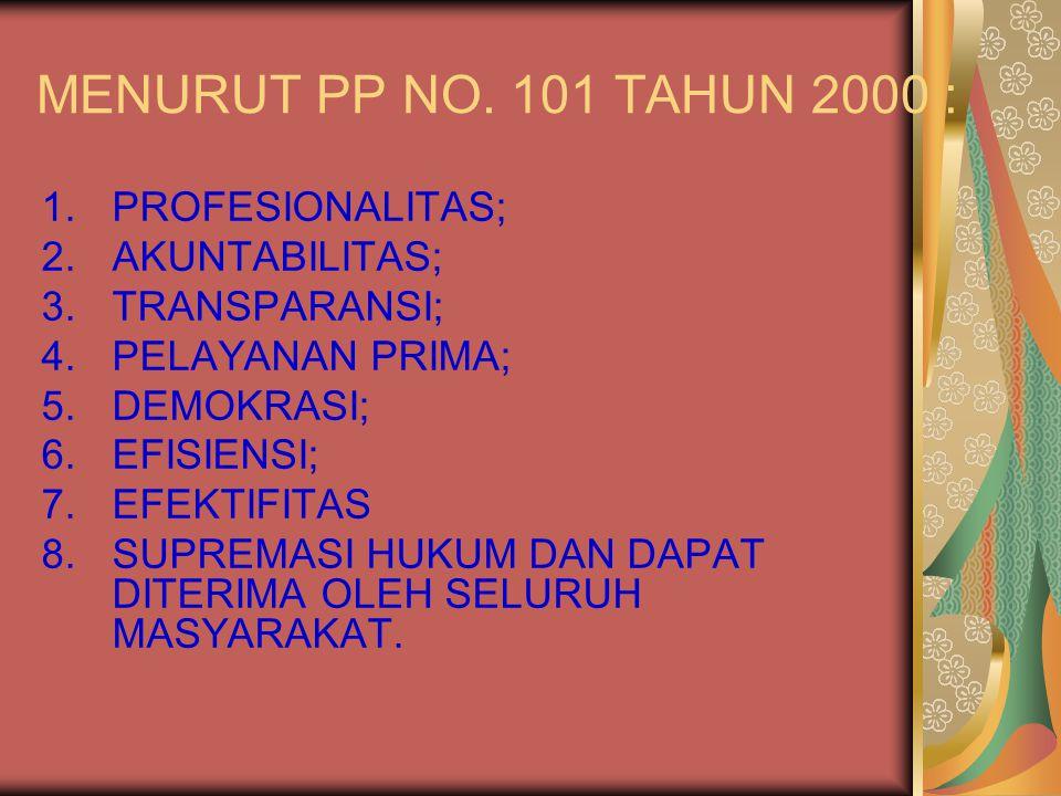 MENURUT PP NO. 101 TAHUN 2000 : PROFESIONALITAS; AKUNTABILITAS;