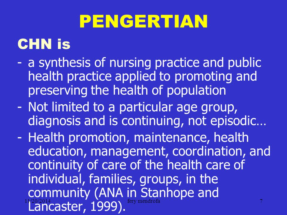 PENGERTIAN CHN is. a synthesis of nursing practice and public health practice applied to promoting and preserving the health of population.