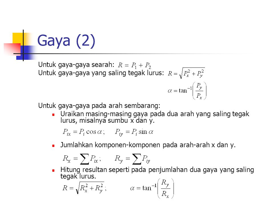 Gaya (2) Untuk gaya-gaya searah: