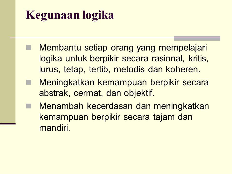 Kegunaan logika Membantu setiap orang yang mempelajari logika untuk berpikir secara rasional, kritis, lurus, tetap, tertib, metodis dan koheren.
