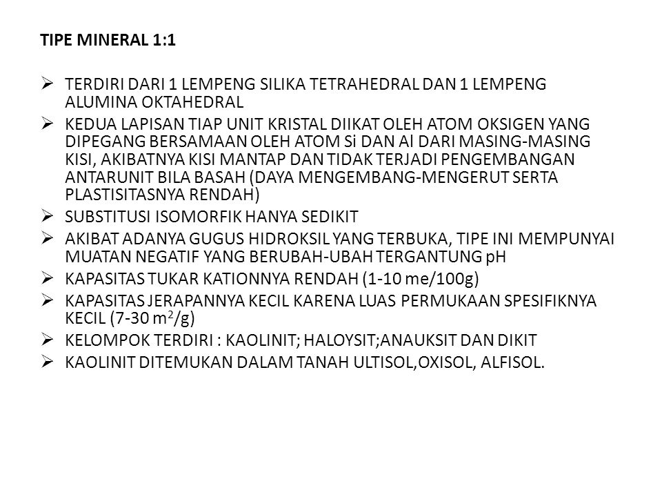 TIPE MINERAL 1:1 TERDIRI DARI 1 LEMPENG SILIKA TETRAHEDRAL DAN 1 LEMPENG ALUMINA OKTAHEDRAL.