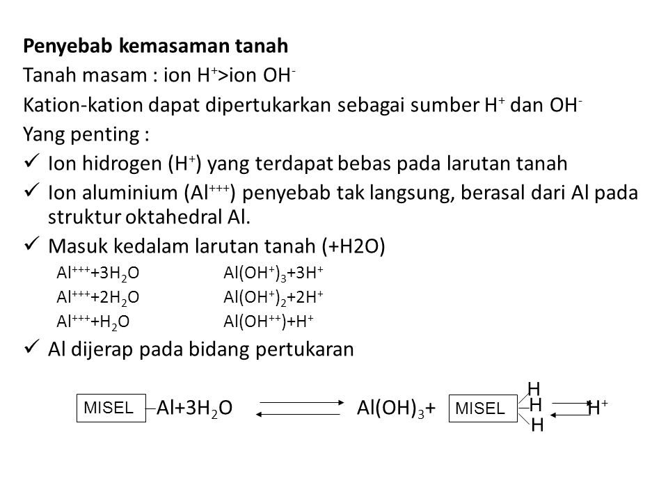 Penyebab kemasaman tanah Tanah masam : ion H+>ion OH-