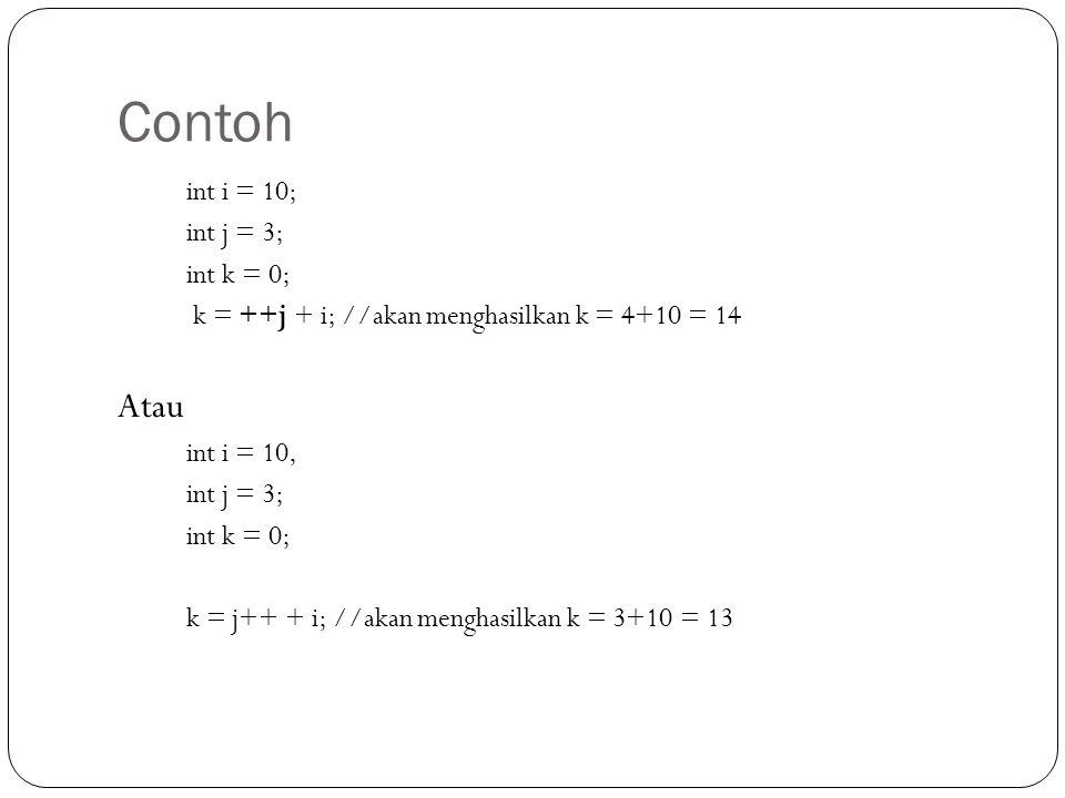 Contoh Atau int i = 10; int j = 3; int k = 0;