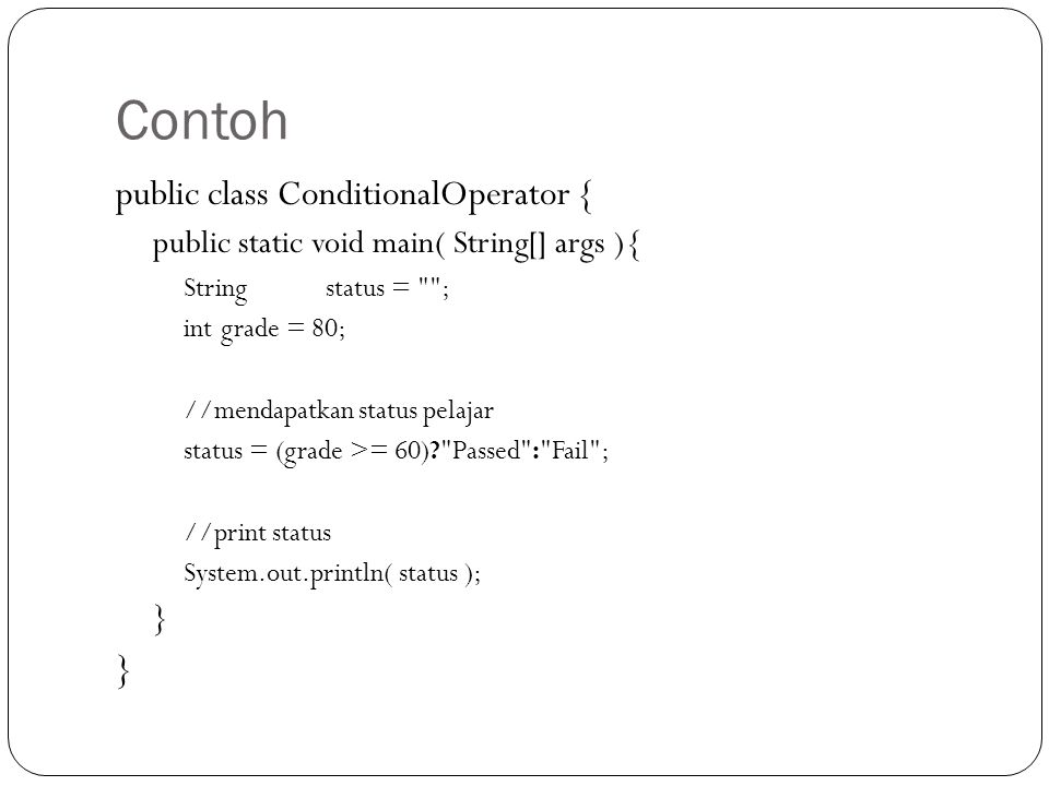 Contoh public class ConditionalOperator {