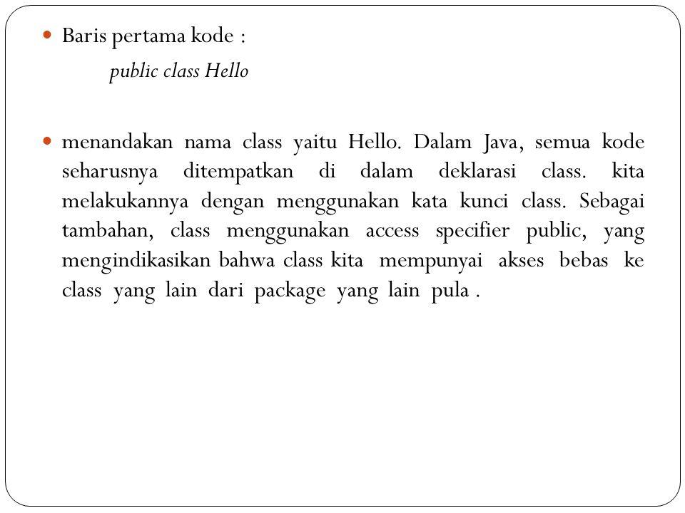 Baris pertama kode : public class Hello.
