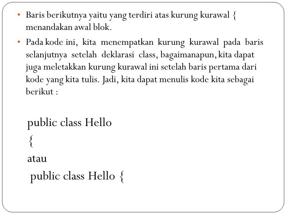 public class Hello { atau public class Hello {