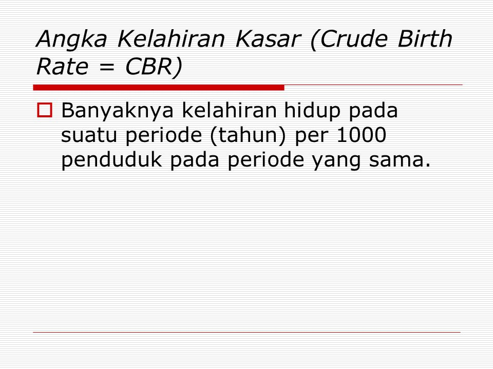 Angka Kelahiran Kasar (Crude Birth Rate = CBR)