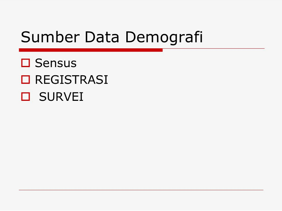 Sumber Data Demografi Sensus REGISTRASI SURVEI