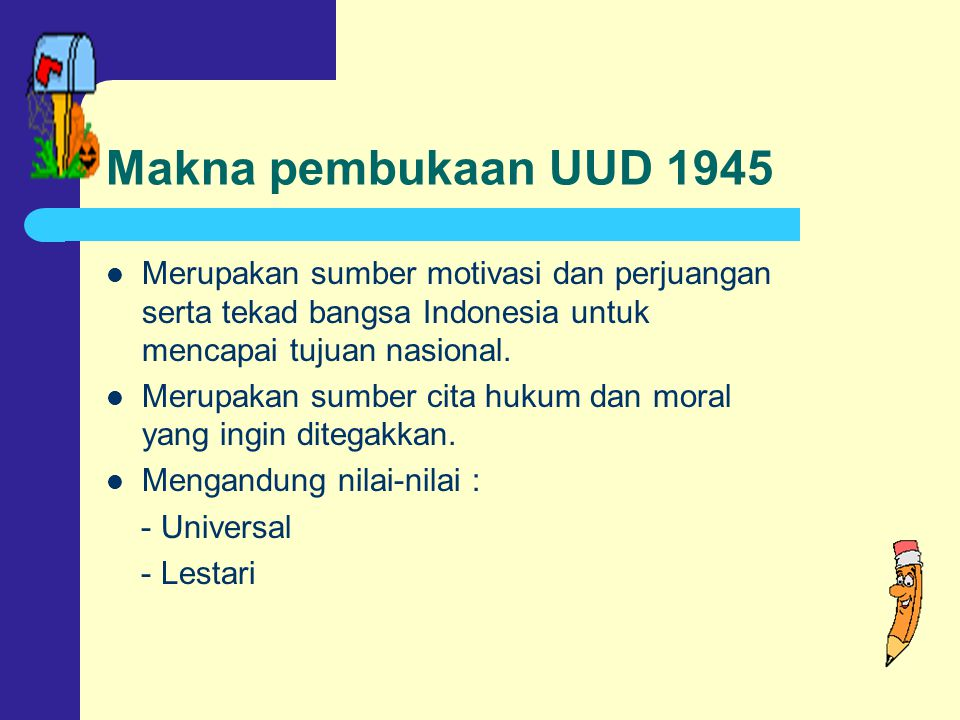 Makna pembukaan UUD 1945 Merupakan sumber motivasi dan perjuangan serta tekad bangsa Indonesia untuk mencapai tujuan nasional.