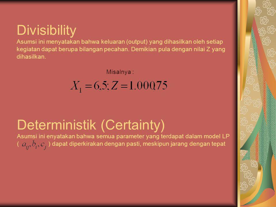 Divisibility Asumsi ini menyatakan bahwa keluaran (output) yang dihasilkan oleh setiap kegiatan dapat berupa bilangan pecahan. Demikian pula dengan nilai Z yang dihasilkan.