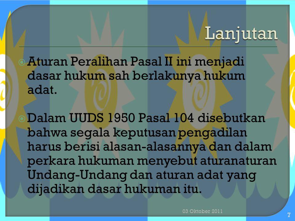 Lanjutan Aturan Peralihan Pasal II ini menjadi dasar hukum sah berlakunya hukum adat.