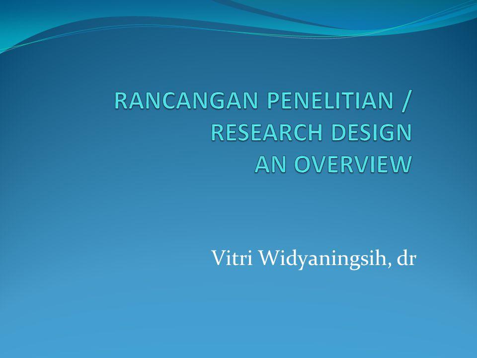 RANCANGAN PENELITIAN / RESEARCH DESIGN AN OVERVIEW