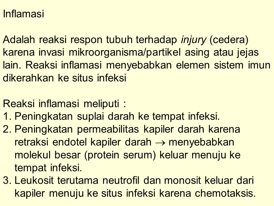 Inflamasi Adalah reaksi respon tubuh terhadap injury (cedera) karena invasi mikroorganisma/partikel asing atau jejas lain.