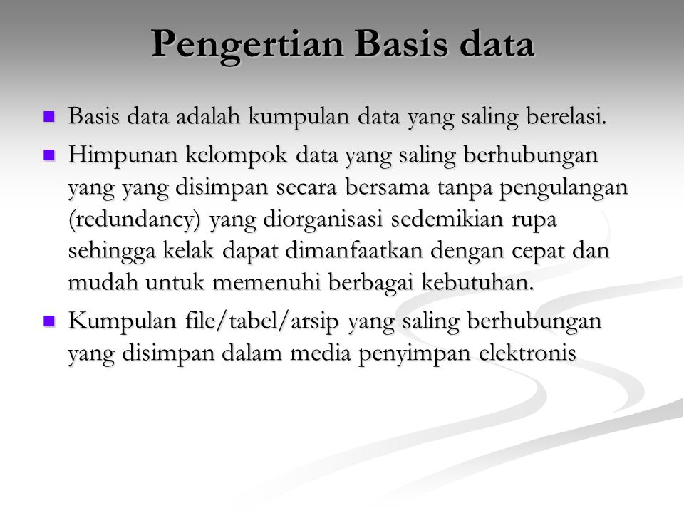 Pengertian Basis data Basis data adalah kumpulan data yang saling berelasi.