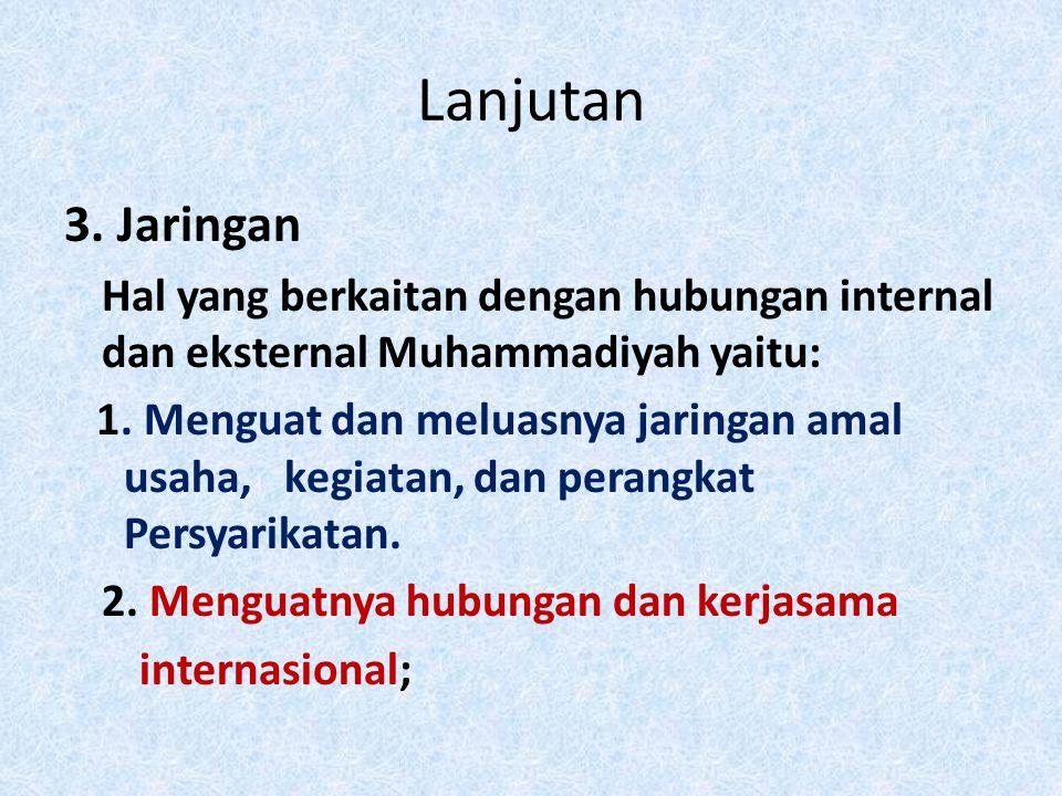 Lanjutan 3. Jaringan. Hal yang berkaitan dengan hubungan internal dan eksternal Muhammadiyah yaitu: