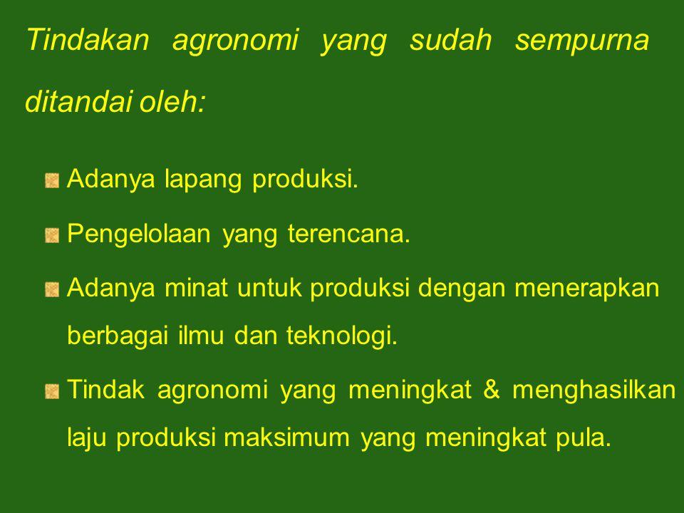 Tindakan agronomi yang sudah sempurna ditandai oleh: