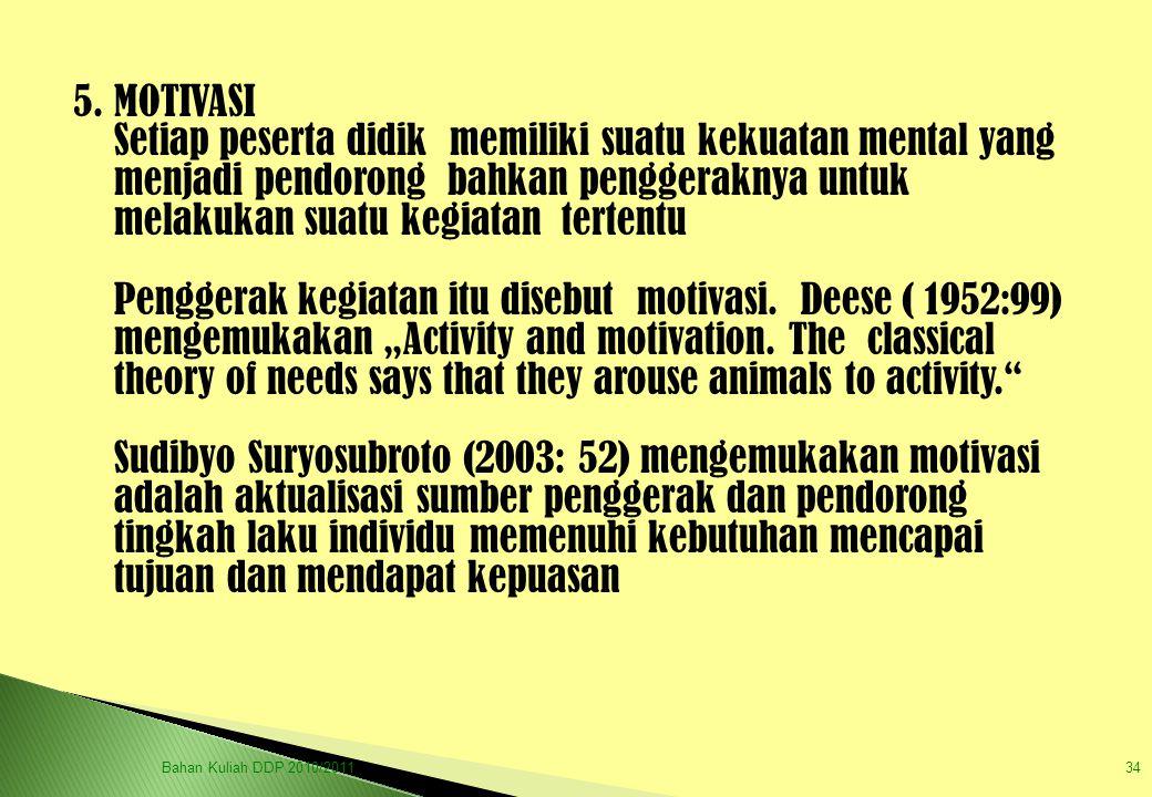 5. MOTIVASI Setiap peserta didik memiliki suatu kekuatan mental yang menjadi pendorong bahkan penggeraknya untuk melakukan suatu kegiatan tertentu.