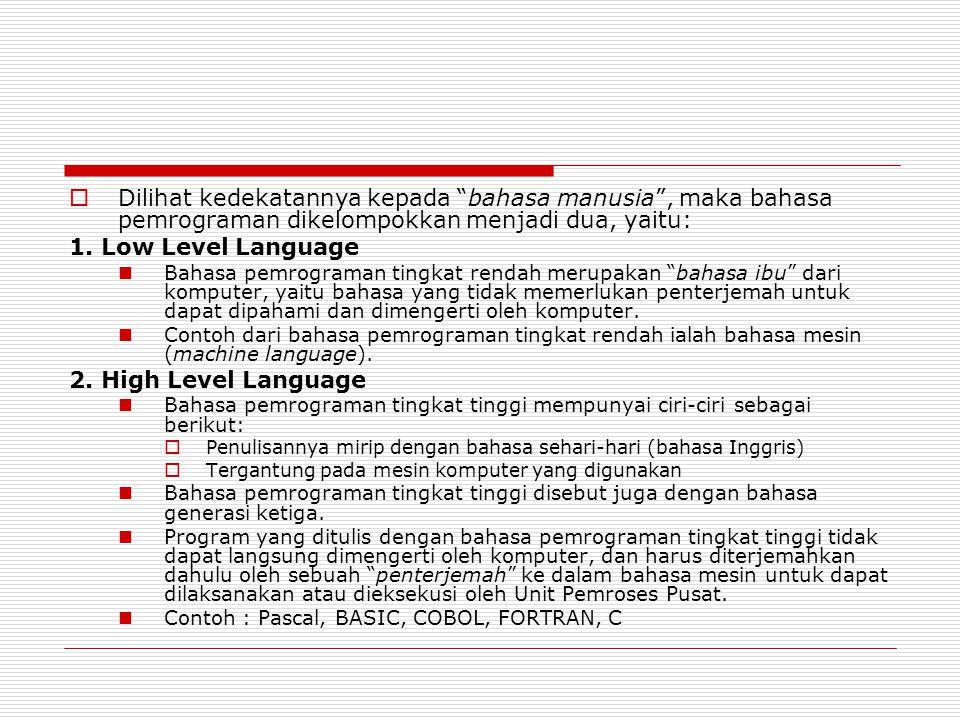 Dilihat kedekatannya kepada bahasa manusia , maka bahasa pemrograman dikelompokkan menjadi dua, yaitu: