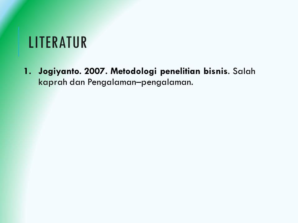 Literatur Jogiyanto. 2007. Metodologi penelitian bisnis. Salah kaprah dan Pengalaman–pengalaman.