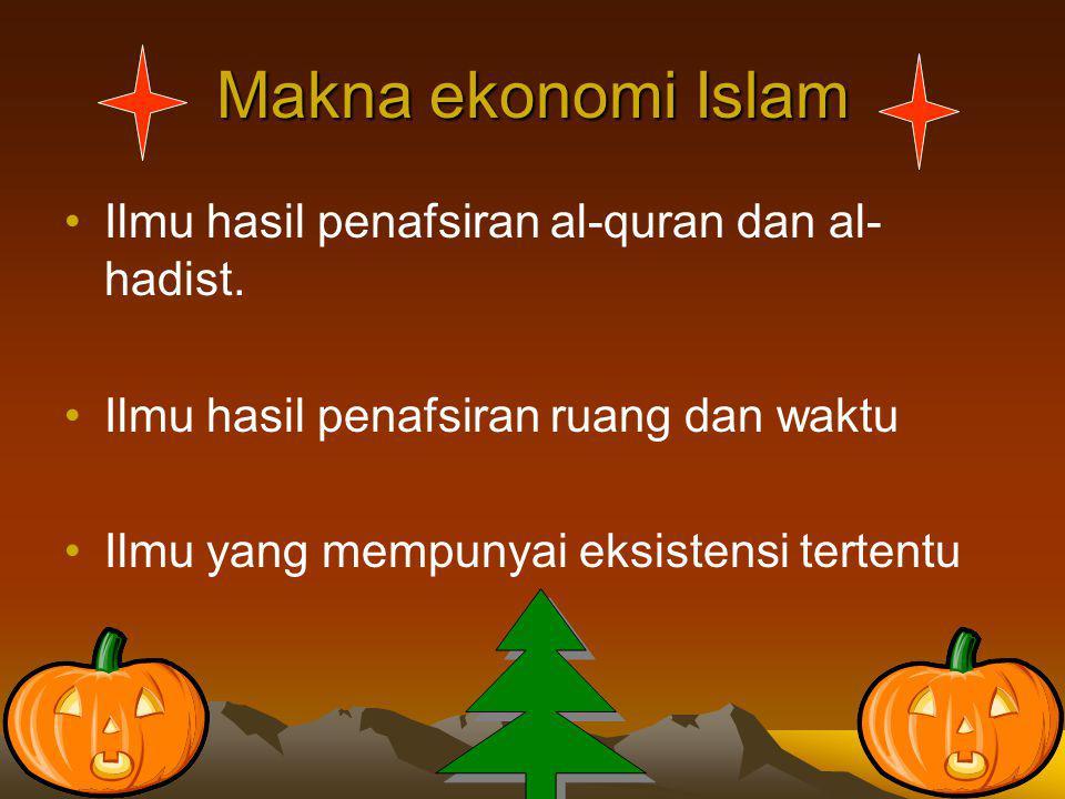 Makna ekonomi Islam Ilmu hasil penafsiran al-quran dan al-hadist.