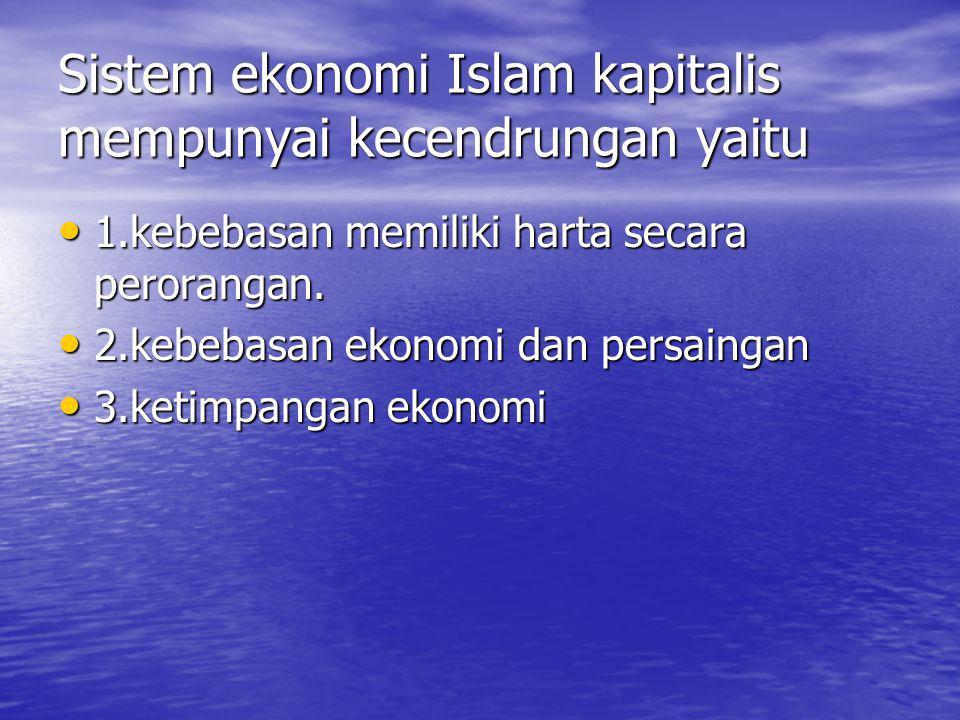 Sistem ekonomi Islam kapitalis mempunyai kecendrungan yaitu