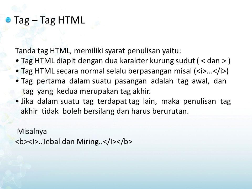 Tag – Tag HTML Tanda tag HTML, memiliki syarat penulisan yaitu: