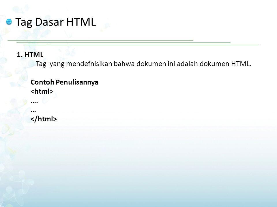 Tag Dasar HTML 1. HTML. Tag yang mendefnisikan bahwa dokumen ini adalah dokumen HTML. Contoh Penulisannya.