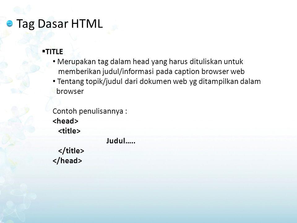 Tag Dasar HTML TITLE. Merupakan tag dalam head yang harus dituliskan untuk. memberikan judul/informasi pada caption browser web.